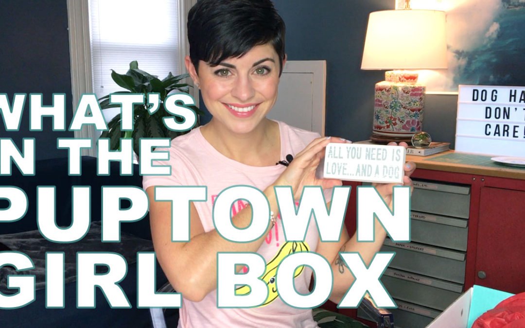 What's In a Puptown Girl Box? Unboxing Video!