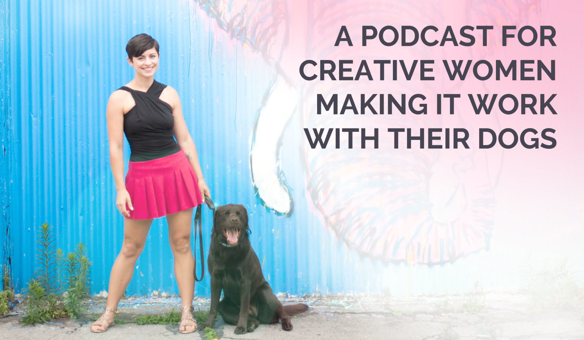 Podcast for Creative Women Making it Work with their Dogs