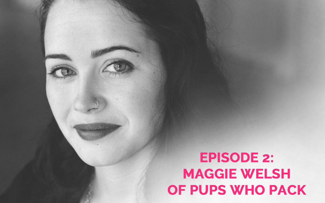 Podcast Episode 2: Maggie Welsh of Pups Who Pack