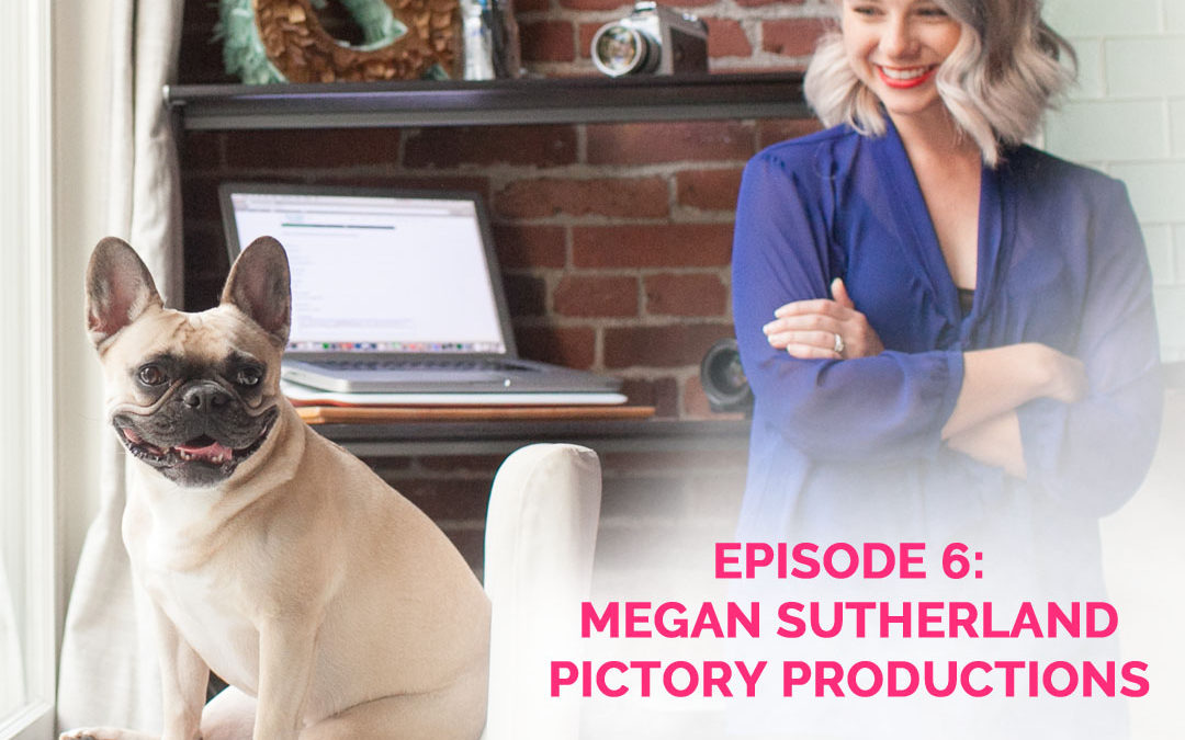 Podcast Episode 6: Megan Sutherland of Pictory Productions
