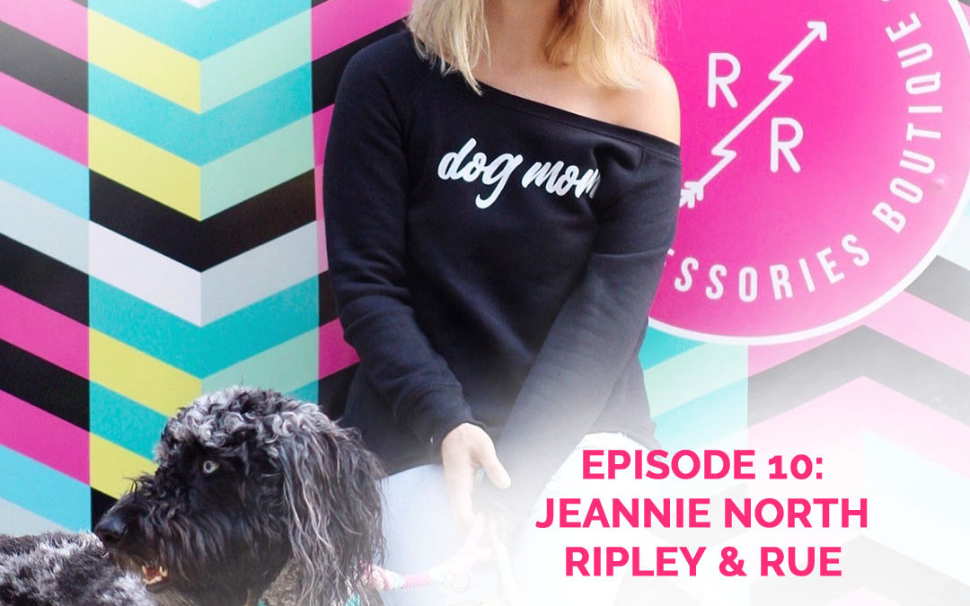 Podcast Episode 10: Jeannie North of Ripley & Rue