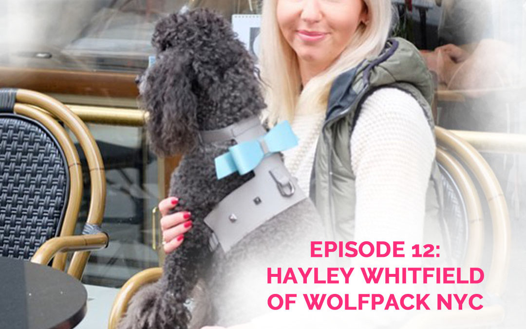 Podcast Episode 12: Hayley Whitfield of Wolfpack NYC