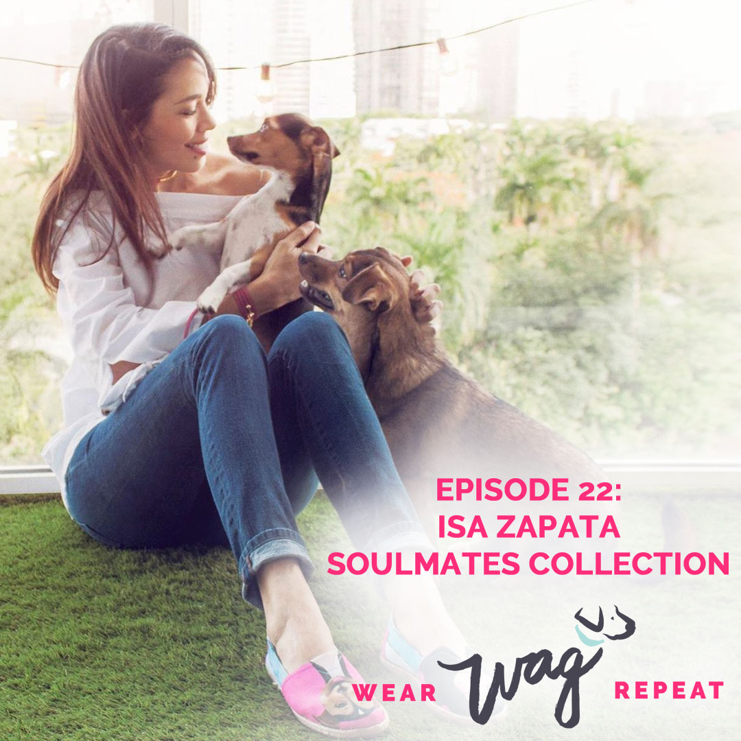 Wear Wag Repeat Podcast Episode 22: Isa Zapata of Soulmates Collection