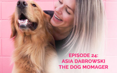 Podcast Episode 24: Asia Dabrowski of The Dog Momager