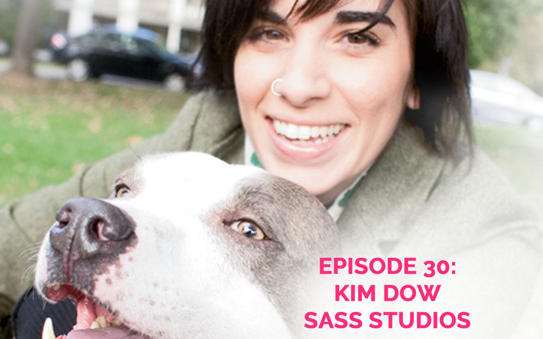 Podcast Episode 30: Kim Dow of Sass Studios