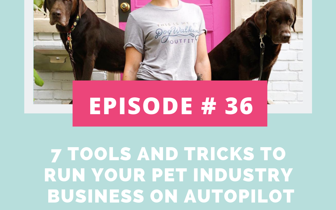 Podcast Episode 36: 7 Tools To Run Your Pet Industry Business on Autopilot
