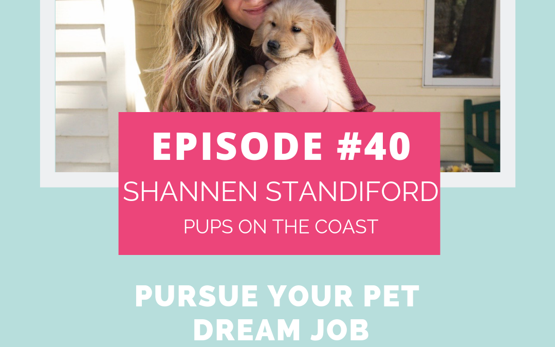 Podcast Episode 40: Pursue Your Pet Dream Job with Shannen Standiford of Pups on the Coast