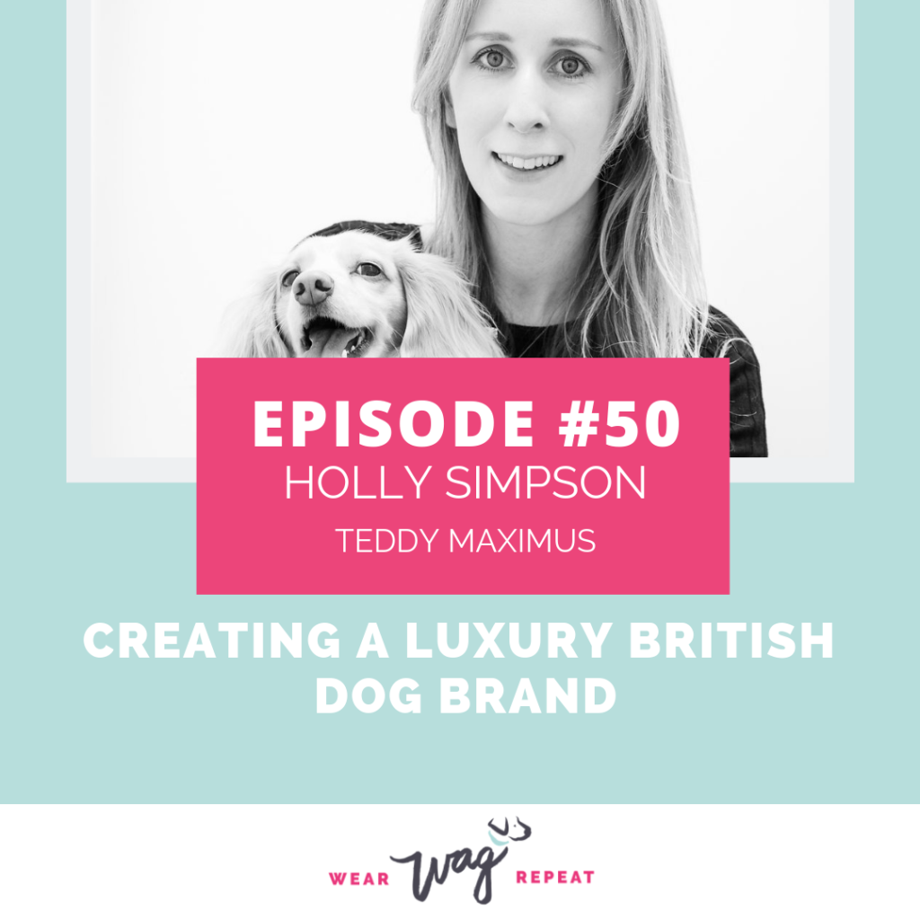 PodcastEpisode50CreatingALuxuryBritishDogBrandWithHollySimpsonofTeddyMaximus