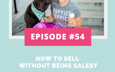 Podcast Episode 54: How to Sell Without Being Salesly