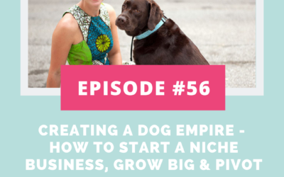 Podcast Episode 56: Creating A Dog Empire – How to Start a Niche Business, Grow Big & Pivot
