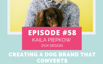 Podcast Episode 58: Creating A Dog Brand That Converts with Kaila Piepkow of Dox Design